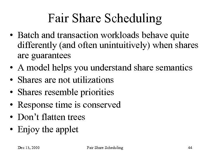 Fair Share Scheduling • Batch and transaction workloads behave quite differently (and often unintuitively)