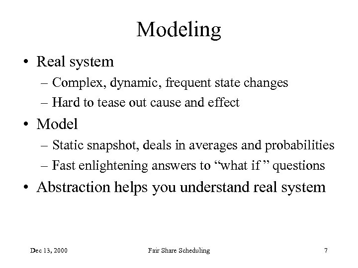 Modeling • Real system – Complex, dynamic, frequent state changes – Hard to tease