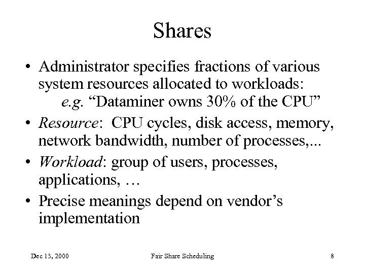 Shares • Administrator specifies fractions of various system resources allocated to workloads: e. g.