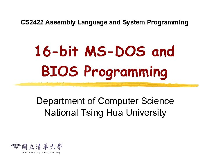 CS 2422 Assembly Language and System Programming 16 -bit MS-DOS and BIOS Programming Department