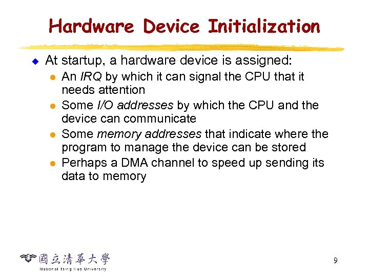 Hardware Device Initialization u At startup, a hardware device is assigned: l l An