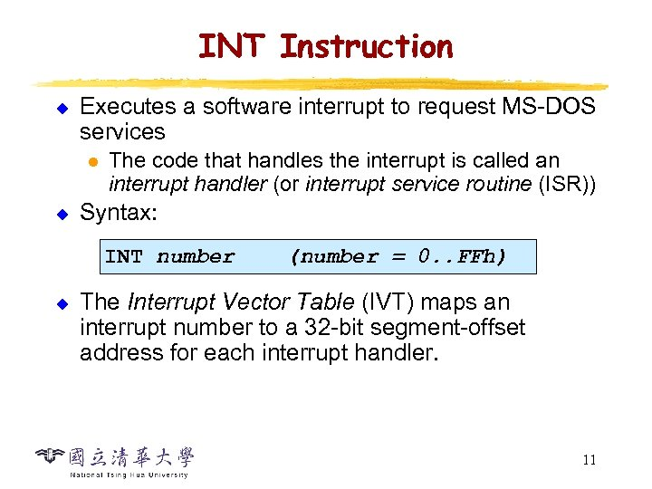 INT Instruction u Executes a software interrupt to request MS-DOS services l u The