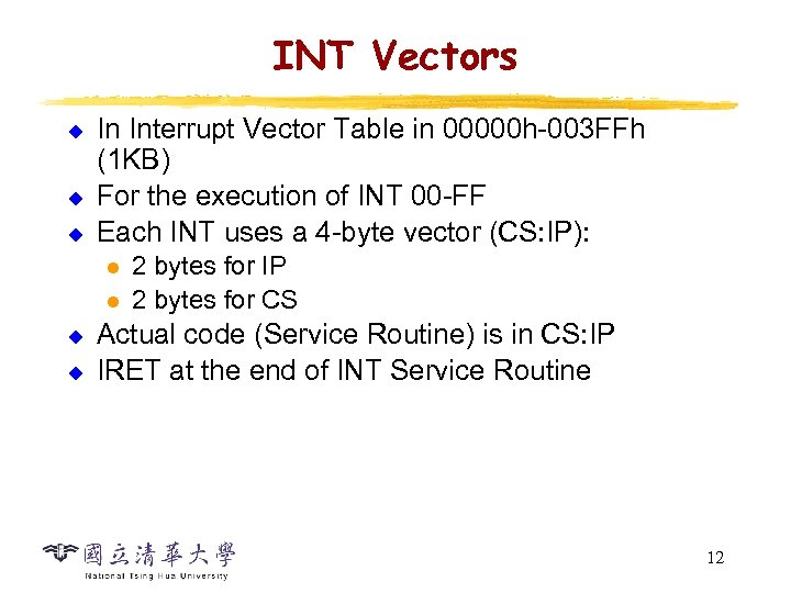 INT Vectors u u u In Interrupt Vector Table in 00000 h-003 FFh (1