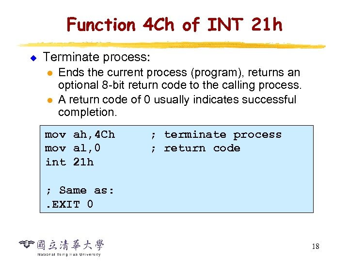 Function 4 Ch of INT 21 h u Terminate process: l l Ends the
