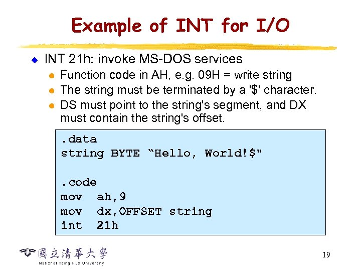 Example of INT for I/O u INT 21 h: invoke MS-DOS services l l