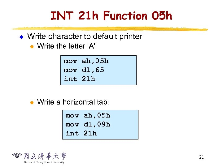 INT 21 h Function 05 h u Write character to default printer l Write