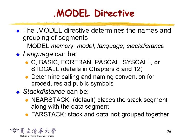 . MODEL Directive u The. MODEL directive determines the names and grouping of segments.
