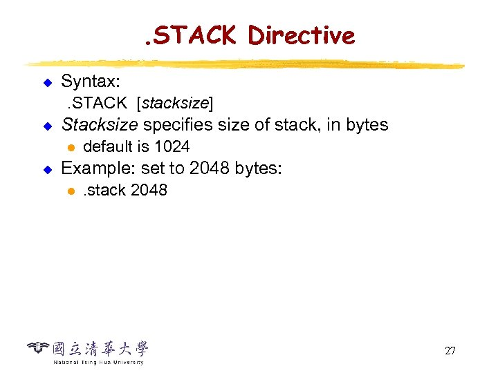 . STACK Directive u Syntax: . STACK [stacksize] u Stacksize specifies size of stack,