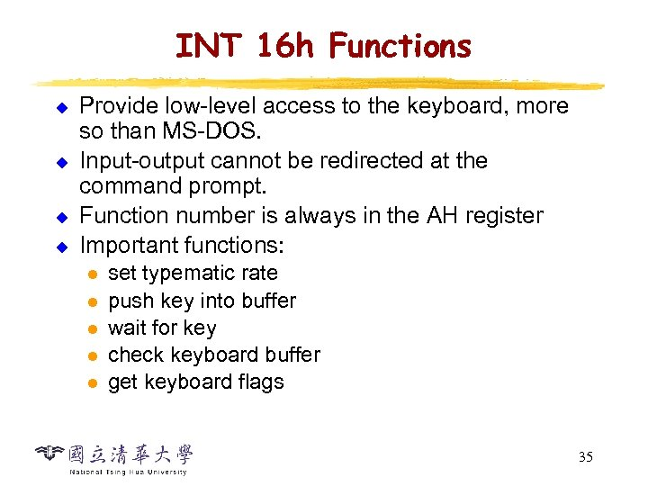 INT 16 h Functions u u Provide low-level access to the keyboard, more so