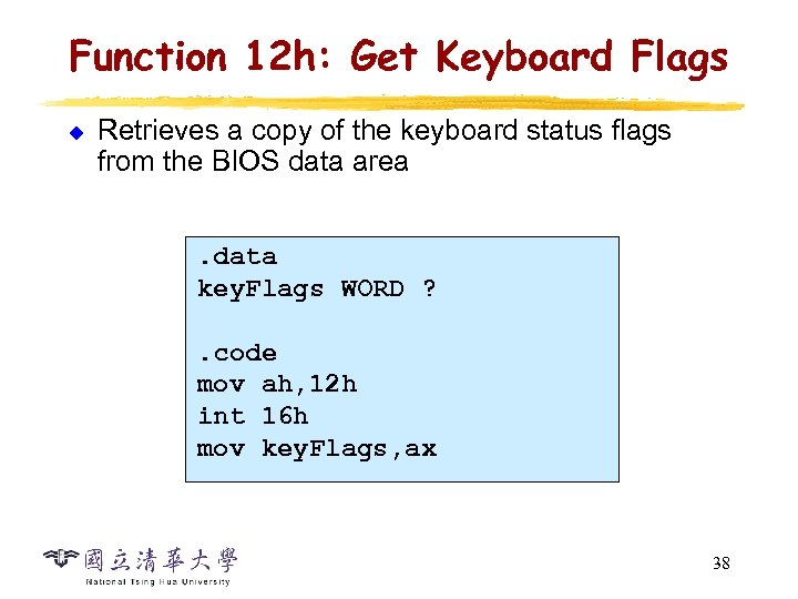Function 12 h: Get Keyboard Flags u Retrieves a copy of the keyboard status