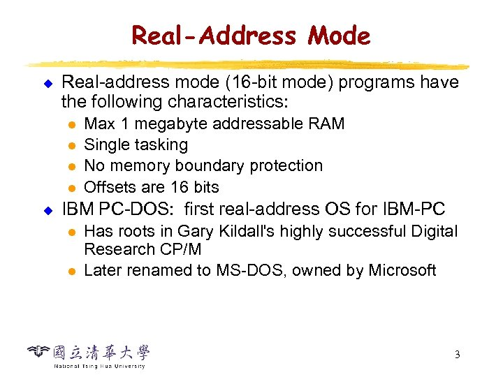 Real-Address Mode u Real-address mode (16 -bit mode) programs have the following characteristics: l