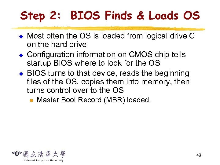 Step 2: BIOS Finds & Loads OS u u u Most often the OS