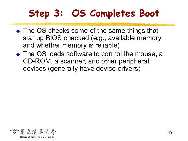 Step 3: OS Completes Boot u u The OS checks some of the same