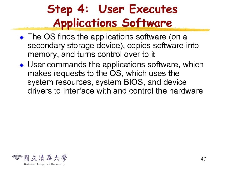 Step 4: User Executes Applications Software u u The OS finds the applications software