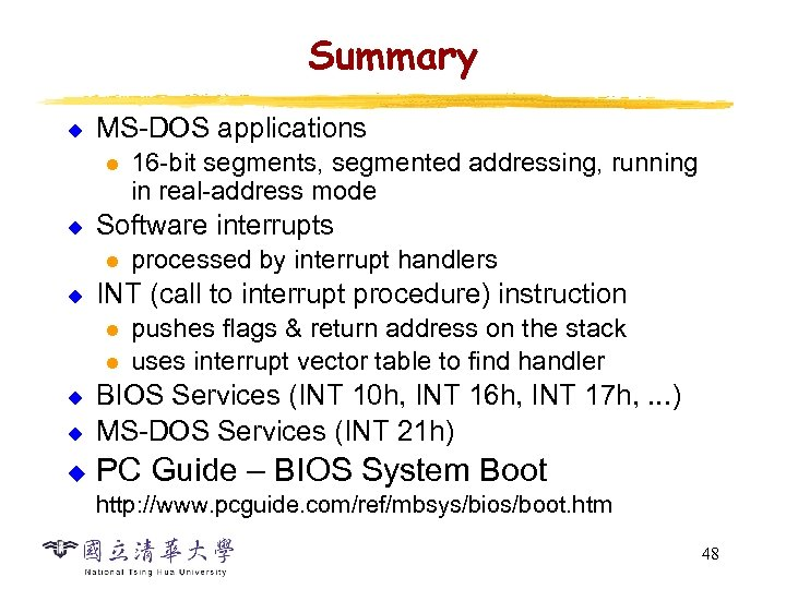 Summary u MS-DOS applications l u Software interrupts l u 16 -bit segments, segmented