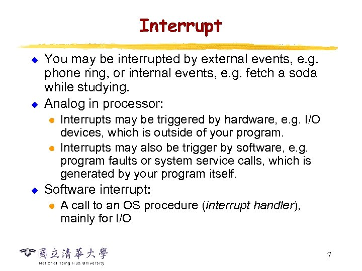 Interrupt u u You may be interrupted by external events, e. g. phone ring,