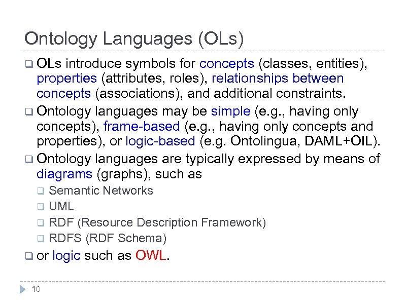 Ontology Languages (OLs) q OLs introduce symbols for concepts (classes, entities), properties (attributes, roles),