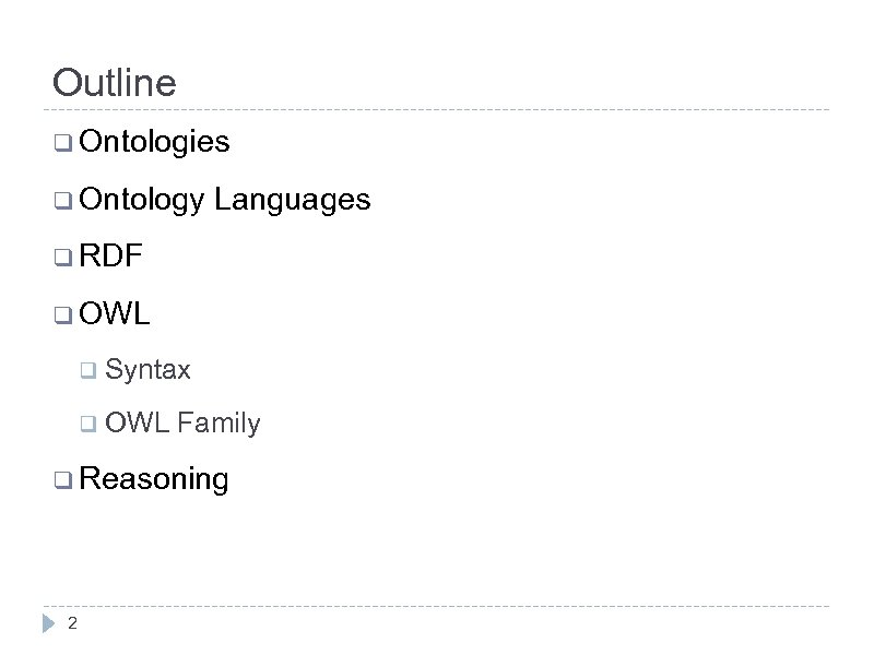 Outline q Ontologies q Ontology Languages q RDF q OWL q Syntax q OWL