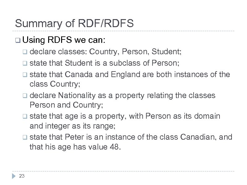 Summary of RDF/RDFS q Using RDFS we can: q declare classes: Country, Person, Student;