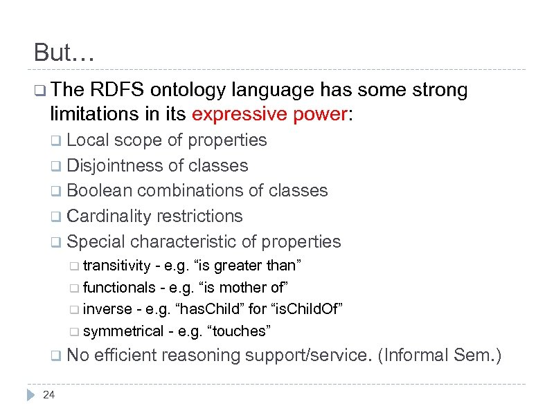 But… q The RDFS ontology language has some strong limitations in its expressive power: