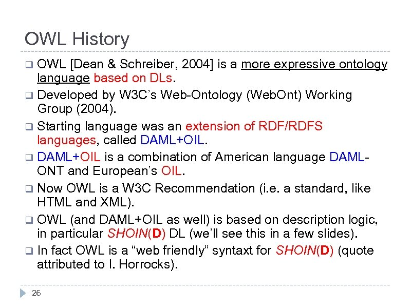 OWL History OWL [Dean & Schreiber, 2004] is a more expressive ontology language based