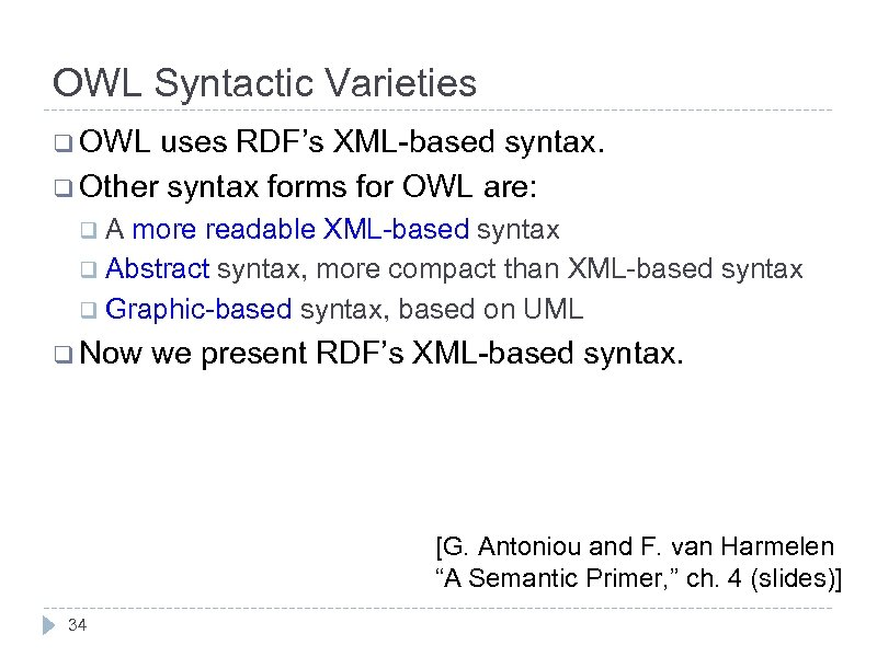 OWL Syntactic Varieties q OWL uses RDF's XML-based syntax. q Other syntax forms for