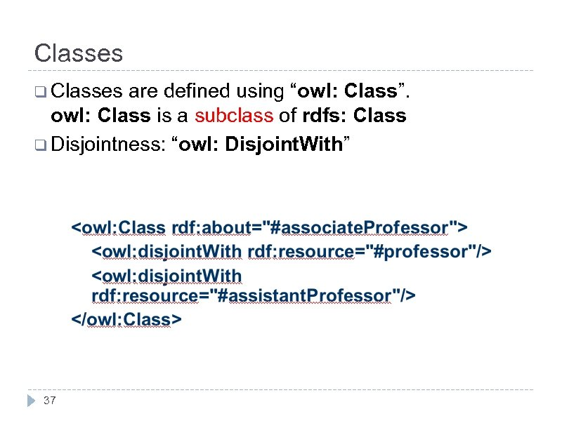 """Classes q Classes are defined using """"owl: Class"""". owl: Class is a subclass of"""