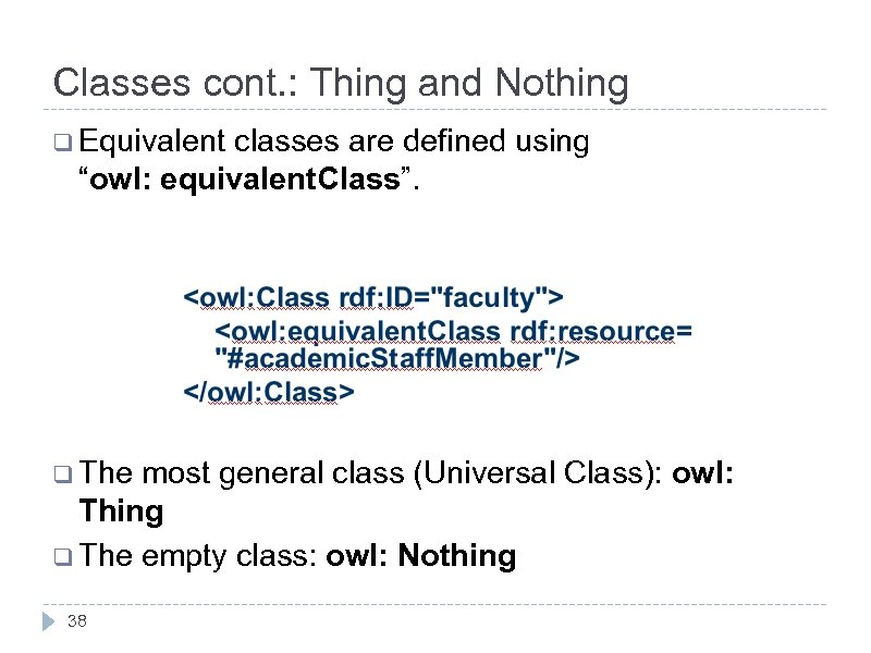 """Classes cont. : Thing and Nothing q Equivalent classes are defined using """"owl: equivalent."""