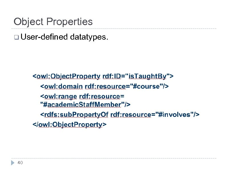 Object Properties q User-defined 40 datatypes.