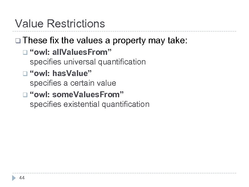 """Value Restrictions q These fix the values a property may take: q """"owl: all."""