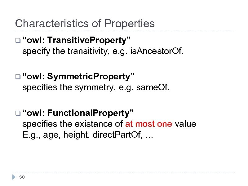 """Characteristics of Properties q """"owl: Transitive. Property"""" specify the transitivity, e. g. is. Ancestor."""