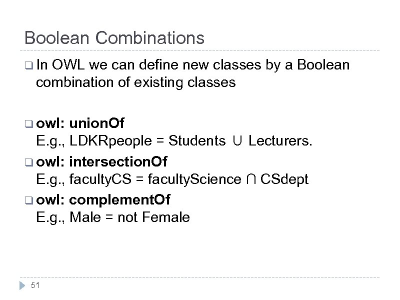 Boolean Combinations q In OWL we can define new classes by a Boolean combination