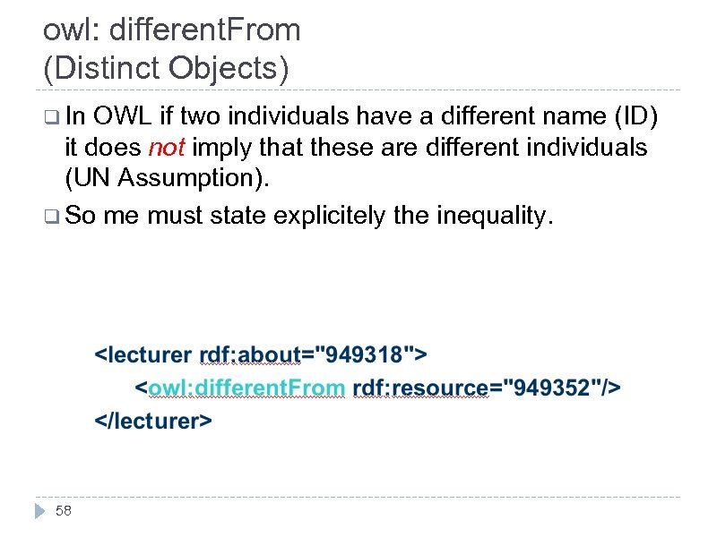 owl: different. From (Distinct Objects) q In OWL if two individuals have a different