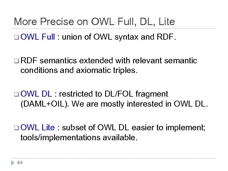 More Precise on OWL Full, DL, Lite q OWL Full : union of OWL