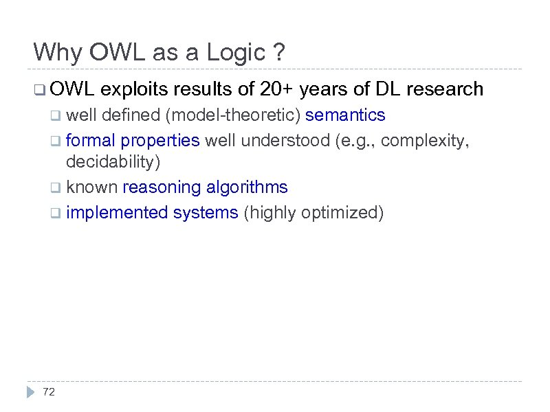 Why OWL as a Logic ? q OWL q well exploits results of 20+