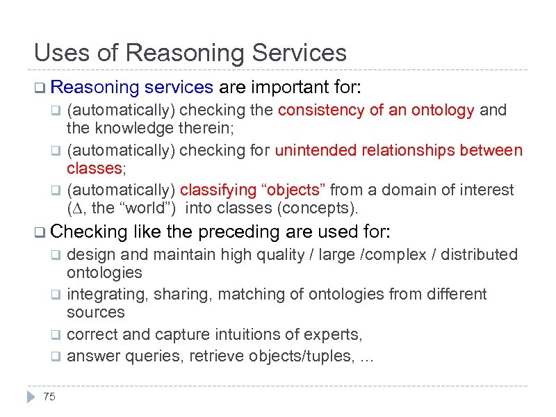Uses of Reasoning Services q Reasoning services are important for: (automatically) checking the consistency