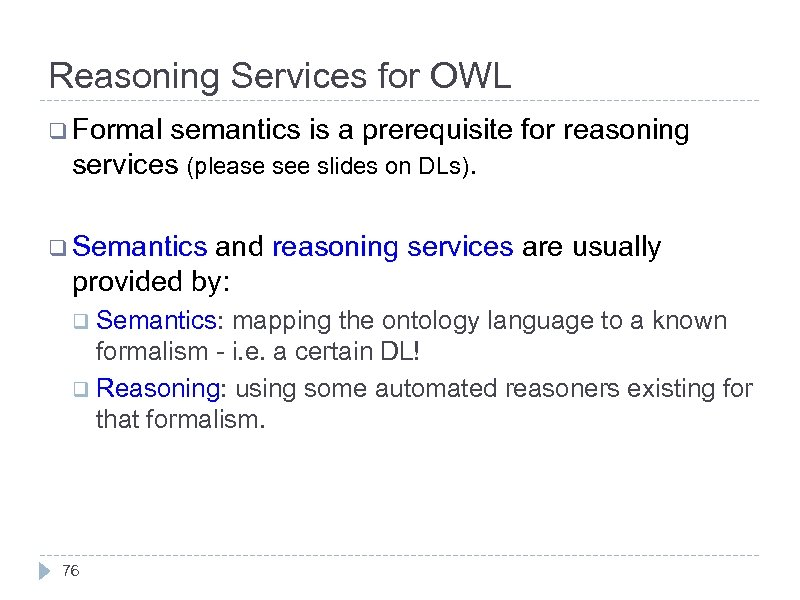 Reasoning Services for OWL q Formal semantics is a prerequisite for reasoning services (please