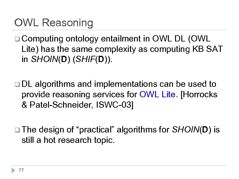 OWL Reasoning q Computing ontology entailment in OWL DL (OWL Lite) has the same