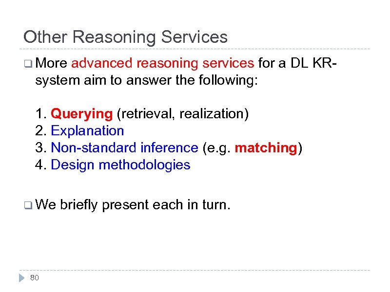 Other Reasoning Services q More advanced reasoning services for a DL KRsystem aim to