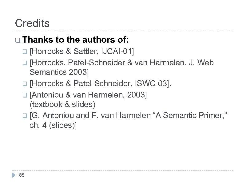 Credits q Thanks to the authors of: q [Horrocks & Sattler, IJCAI-01] q [Horrocks,