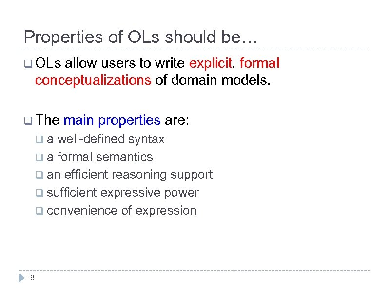 Properties of OLs should be… q OLs allow users to write explicit, formal conceptualizations