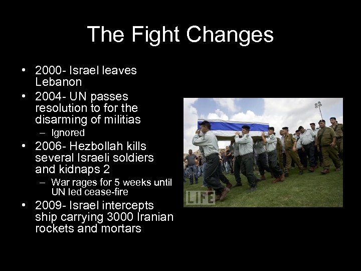 The Fight Changes • 2000 - Israel leaves Lebanon • 2004 - UN passes