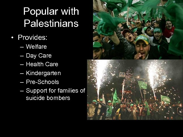 Popular with Palestinians • Provides: – – – Welfare Day Care Health Care Kindergarten