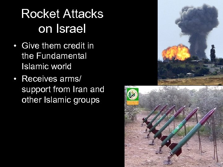 Rocket Attacks on Israel • Give them credit in the Fundamental Islamic world •