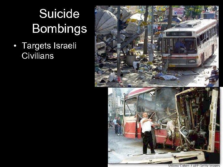 Suicide Bombings • Targets Israeli Civilians