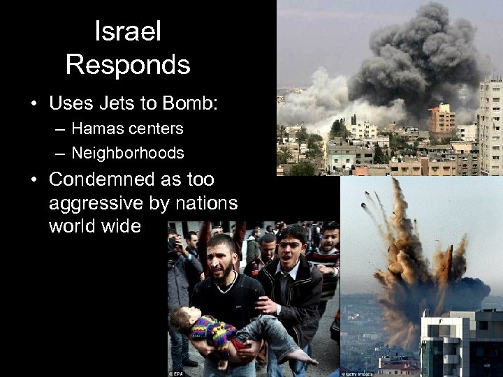 Israel Responds • Uses Jets to Bomb: – Hamas centers – Neighborhoods • Condemned