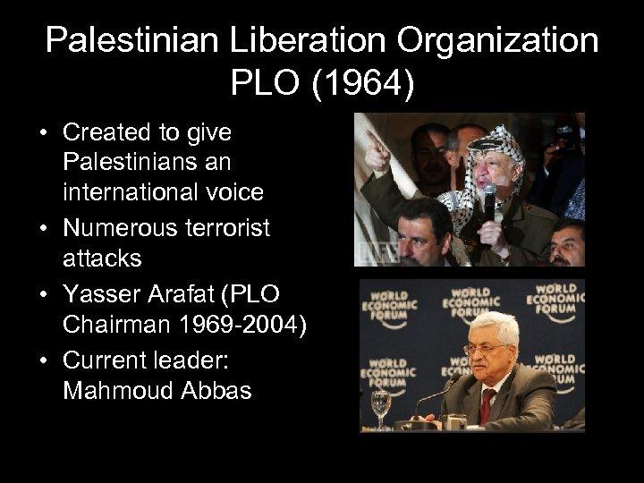 Palestinian Liberation Organization PLO (1964) • Created to give Palestinians an international voice •