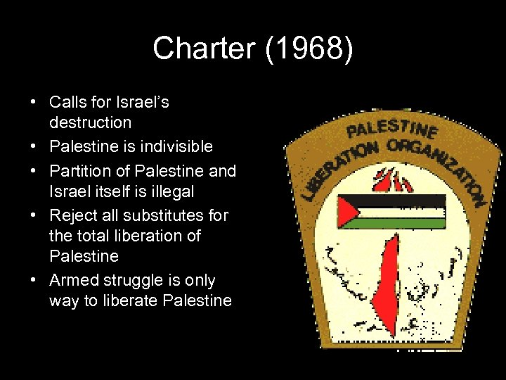 Charter (1968) • Calls for Israel's destruction • Palestine is indivisible • Partition of