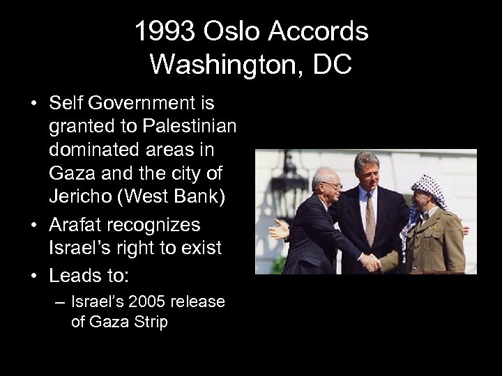 1993 Oslo Accords Washington, DC • Self Government is granted to Palestinian dominated areas