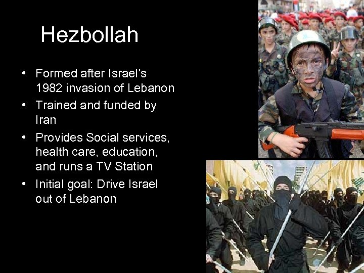 Hezbollah • Formed after Israel's 1982 invasion of Lebanon • Trained and funded by